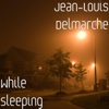 While Sleeping - Single - Jean-Louis Delmarche