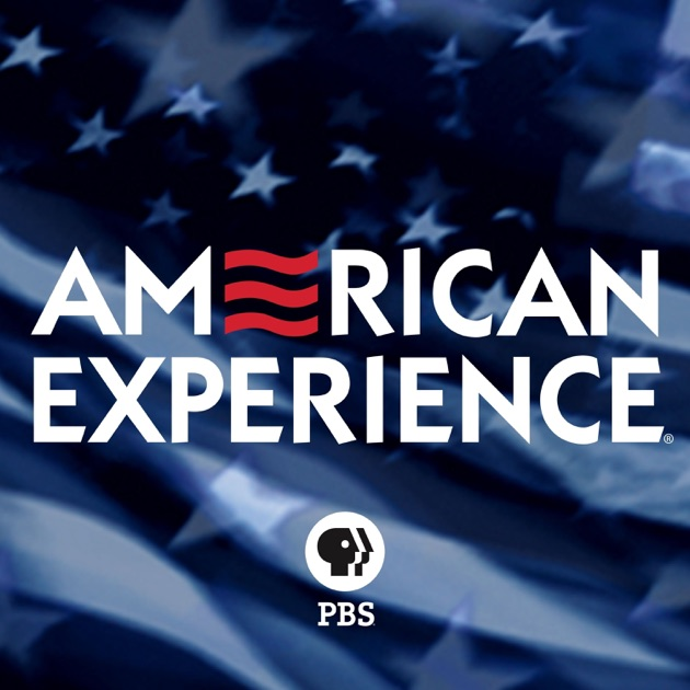 American Experience  >> American Experience By American Experience On Apple Podcasts
