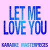 Let Me Love You (Originally Performed by DJ Snake & Justin Bieber) [Instrumental Karaoke Version] - Single