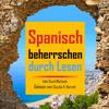 David Michaels - Spanisch Beherrschen durch Lesen: Vergrößern Sie Ihren Wortschatz mit über 290 neuen Wörtern und Phrasen (Unabridged) artwork
