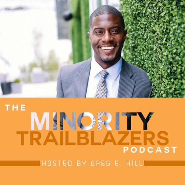 The Minority Trailblazer Podcast with Greg E. Hill