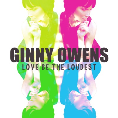 Love Be the Loudest - Ginny Owens