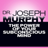 The Power of Your Subconscious Mind (Unabridged) - Dr. Joseph Murphy
