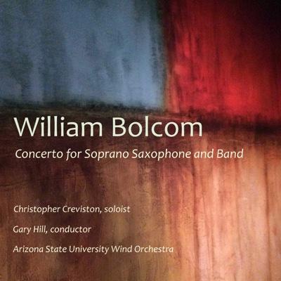 William Bolcom: Concerto for Soprano Saxophone and Band - Single - Arizona State University Wind Orchestra, Gary W. Hill & Christopher Creviston album