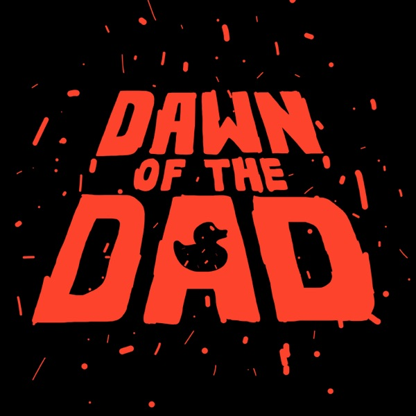 Dawn of the Dad podcast