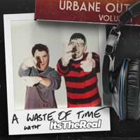 A Waste Of Time with ItsTheReal podcast