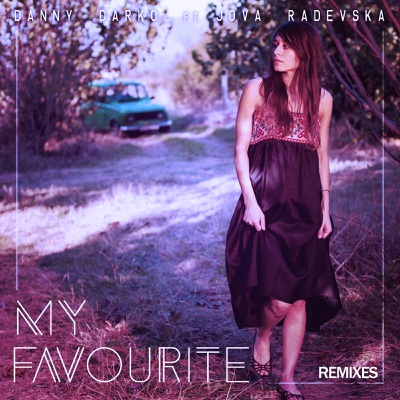 My Favourite (feat. Jova Radevska) [Remixes] - EP - Danny Darko album