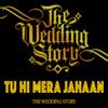Rajshree Agarwal & Harpreet Bachher - Tu Hi Mera Jahaan (feat. Prajakta Shukre & the Wedding Story) artwork
