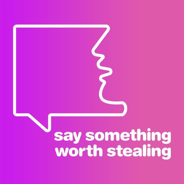 Say Something Worth Stealing
