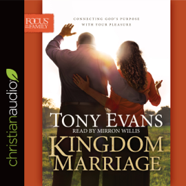 Kingdom Marriage: Connecting God's Purpose with Your Pleasure (Unabridged) audiobook