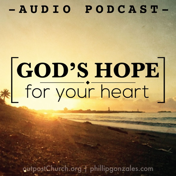 PhillipGonzales.com » God's Hope for Your Heart