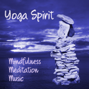 Yoga Spirit – Mindfulness Meditation and Relaxation Instrumental Music, Piano Flute and Nature Sounds for Life Harmony - Yoga Music