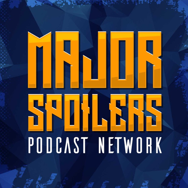 Major Spoilers Podcast Network Master Feed By Major Spoilers Podcast