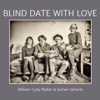 Blind Date with Love - William Cody Maher & Jochen Seiterle