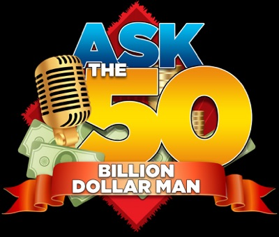 Ask The 50 Billion Dollar Man