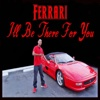 I'll Be There for You - Single - Ferrari