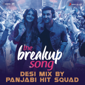 The Breakup Song (Desi Mix By Panjabi Hit Squad) [From