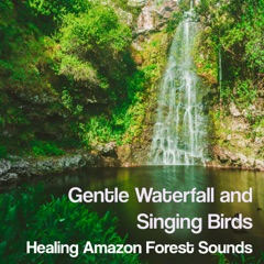 Gentle Waterfall and Singing Birds: Healing Amazon Forest Sounds, Calm Nature, Relaxing Instrumental New Age Music - Zen Moods for the Spa Experience, Yoga & Meditation