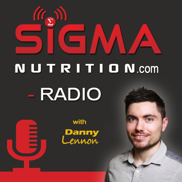 Sigma Nutrition Radio:  Evidence-Based Nutrition | Fitness | Health | Dietetics | Body Composition