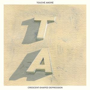 Touché Amoré - Crescent-Shaped Depression
