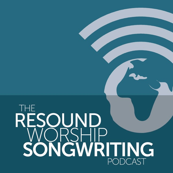 The Resound Worship Songwriting Podcast