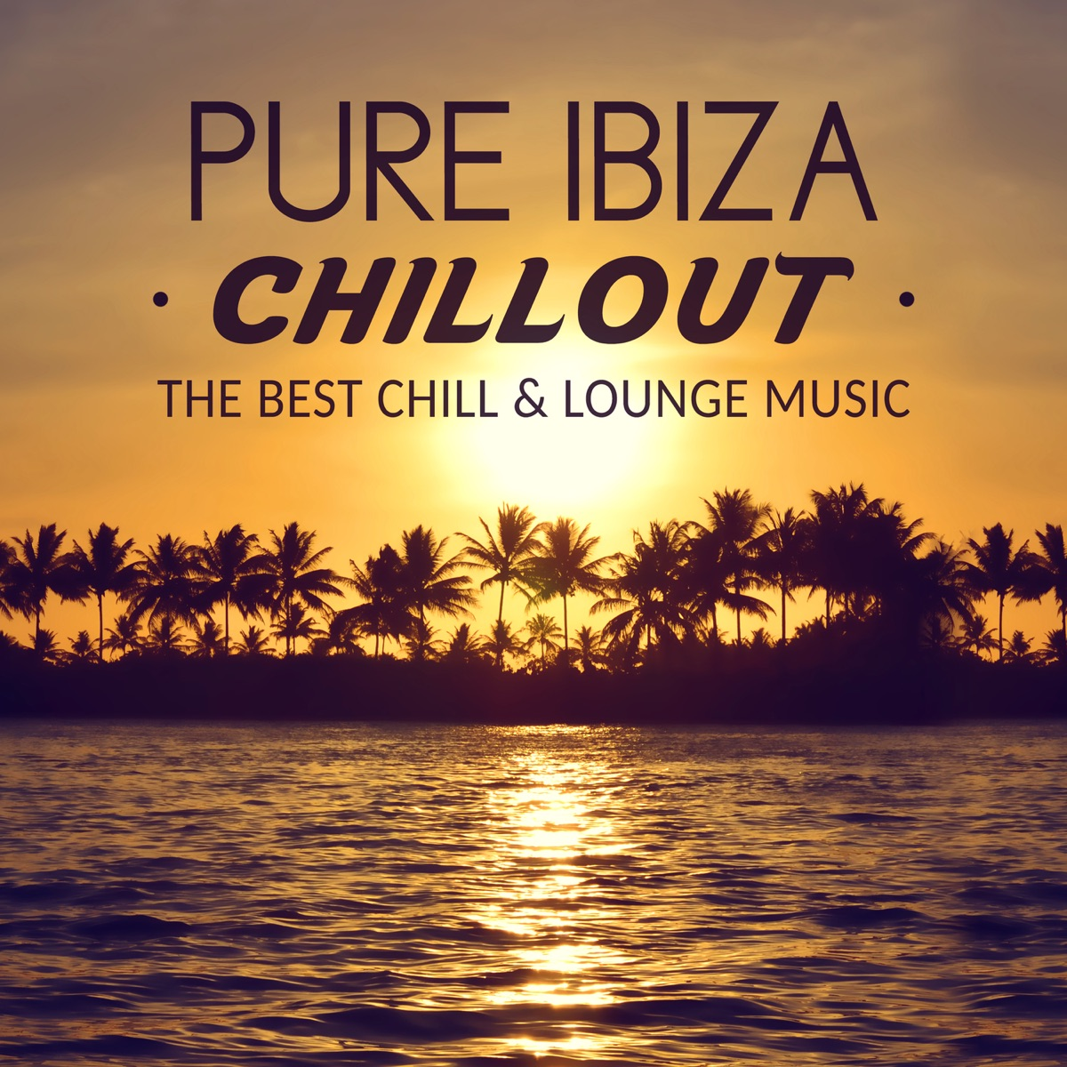 Pure Ibiza Chillout The Best Chill Lounge Music Calm Chillout