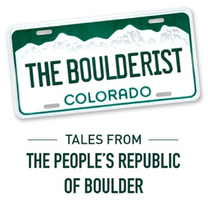 The Boulderist Podcast - Tales from the People's Republic of Boulder
