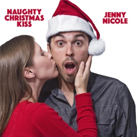 Christmas Kiss 2.Naughty Christmas Kiss Single By Jenny Nicole