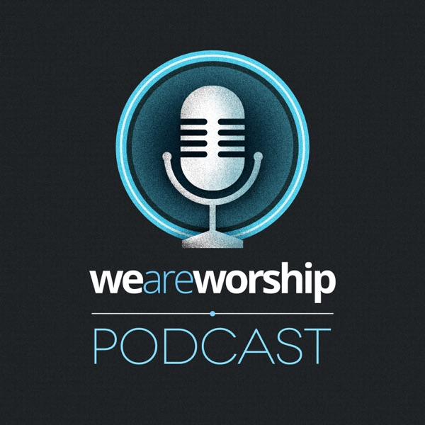 We Are Worship Podcast