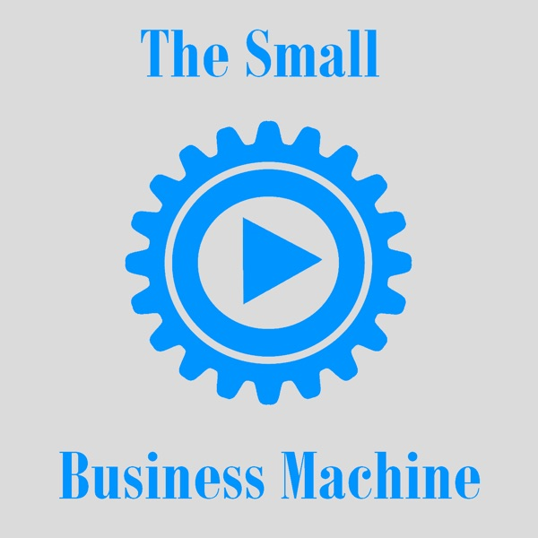 The Small Business Machine Podcast Show