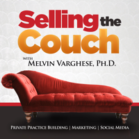Selling the Couch with Melvin Varghese, Ph.D. | Weekly conversations to build and grow your counseling private practice podcast