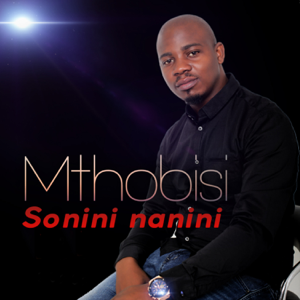Sonni Nanini - Bonile feat. Buhle Nhlangulela