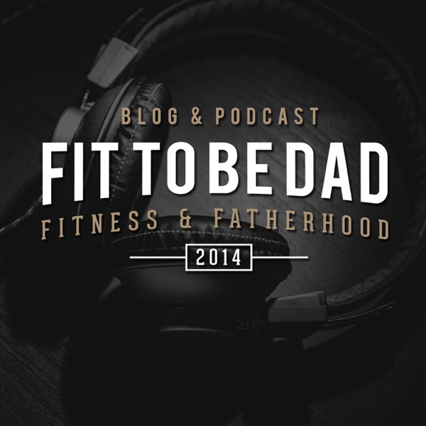 Fit To Be Dad - Unscripted