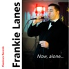 Now, Alone - Frankie Lanes