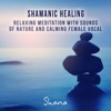 Shamanic Healing: Relaxing Meditation with Sounds of Nature and Calming Female Vocal, Healing Therapy, Vital Energy, Reiki, Chakra Clearing, Spiritual Awakening - Shana