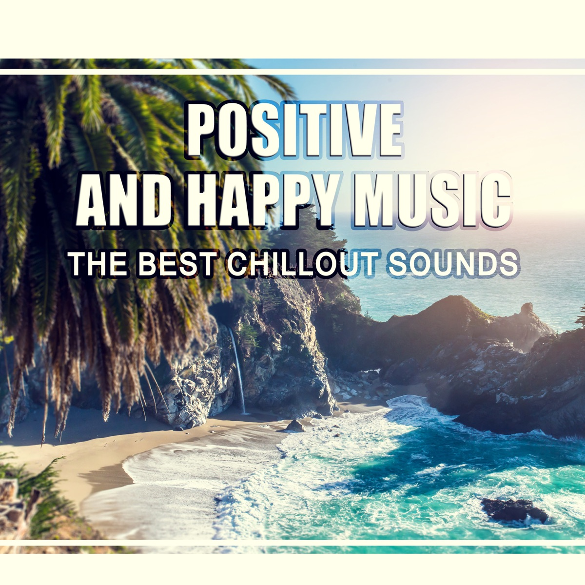 Positive and Happy Music: The Best Chillout Sounds, Relaxing