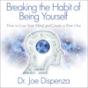 Breaking the Habit of Being Yourself: How to Lose Your Mind and Create a New One (Unabridged) AudioBook Download
