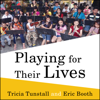 Tricia Tunstall & Eric Booth - Playing for Their Lives: The Global El Sistema Movement for Social Change Through Music (Unabridged)  artwork