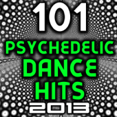 101 Psychedelic Dance Hits 2013 - Best of Top New Goa Psy Trance, Hard Electronica, Rave Anthems, Acid House, Electro, Hard Style