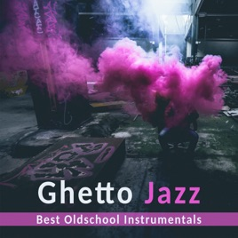 Ghetto Jazz: Best Oldschool Instrumentals, Smooth Jazz, Background Music  for Evening, Lounge Music, Piano Bar Music by Good Morning Jazz Academy