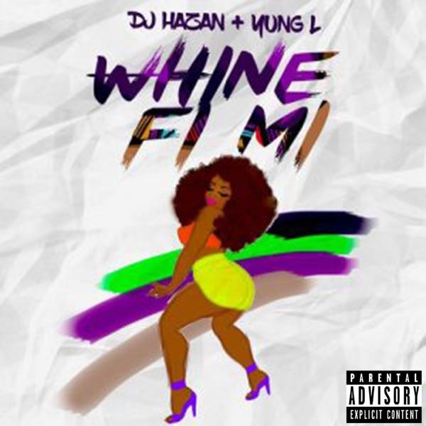 Whine Fi Mi (feat. Yung L) - Single
