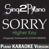 Sorry (Higher Key) [Originally Performed by Justin Bieber] [Piano Karaoke Version]