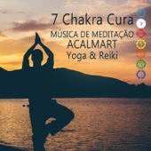 7 Chakra Cura: Música de Meditação, Sons Relaxantes, Acalmart, Ranqüilizar, Insónia Cura, Yoga & Reiki