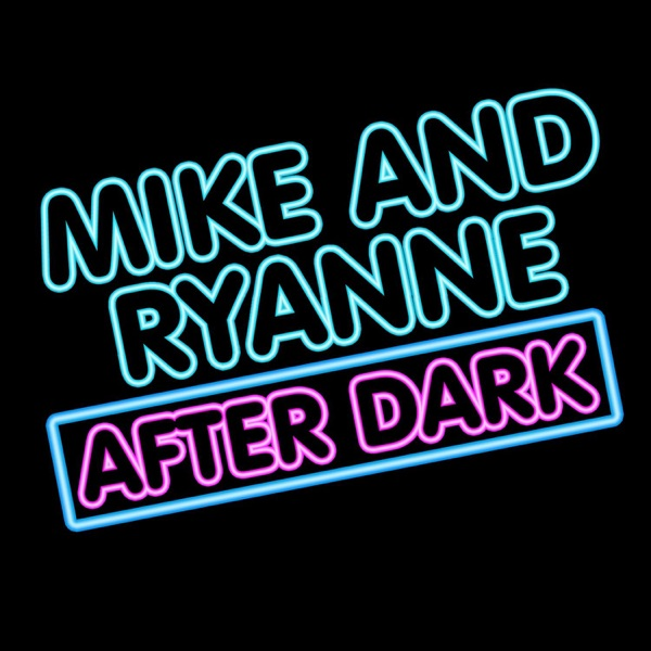 Mike And Ryan After Dark