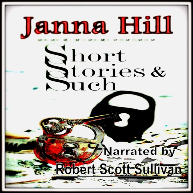 Short Stories Anthologies: Short Stories & Such: An Anthology (Unabridged) By Janna