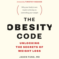 The Obesity Code: Unlocking the Secrets of Weight Loss (Unabridged)