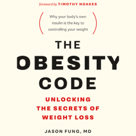 The Obesity Code: Unlocking the Secrets of Weight Loss (Unabridged) audiobook