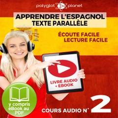 Apprendre l'Espagnol - Écoute Facile - Lecture Facile: Texte Parallèle Cours Audio, No. 2 [Learn Spanish - Easy Listening - Easy Reader - Parallel Text Audio Course, No. 2]: Lire et Écouter des Livres en Espagnol (Unabridged)