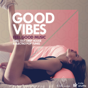 Good Vibes (Feel Good Music: Chill Out, Deep House & Electro Pop Tunes) - Various Artists - Various Artists