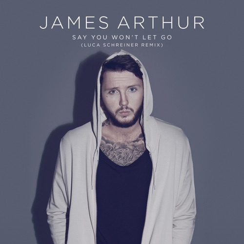 James Arthur - Say You Won't Let Go (Luca Schreiner Remix) - Single